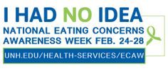 Eating Concerns Awareness Week returns to UNH starting February 24th. Brought to you by the Eating Concerns Mentors.