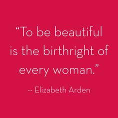 """To be beautiful is the birthright of every woman."" Elizabeth Arden #BeautifulToMe #ElizabethArden"