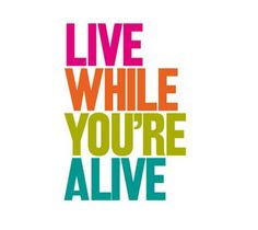 """Live while you're alive"" #quotes #BnBGenius #lifeisajourney"