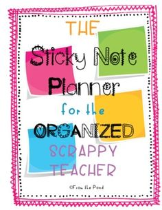 The Sticky Note Planner  for the Organized (but) Scrappy Teacher!