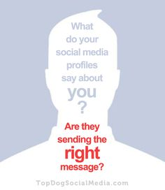 What do you social media profiles say about you?  Are they sending right message? ~ Melonie Dodaro http://TopDogSocialMedia.com
