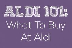 Aldi 101: What To Buy At Aldi | gimmesomeoven.com