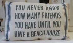 You Never Know How Many Friends You Have Until You Have a Beach House Throw Pillow - Beach Chic Cottage Home Decor - California Seashell Company