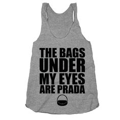 The Bags Under My Eyes are Prada on an Athletic Grey Racerback – Print Proxy  t shirt, shirt, tank, top, tank top, racerback, funny, nerdy, geek, nerd, comic, book, tv, retro, vintage, clothes, summer, spring, graphic, tee, swag, dress, hipster, pink, girls, boys, men, women, pop, culture, new, movies, girly, pink, nerd, trendy, pink, now, fashion, columbus, ohio, sale,