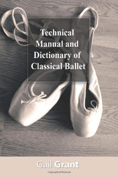 Technical Manual and Dictionary of Classical Ballet by Gail Grant purchased on demand.