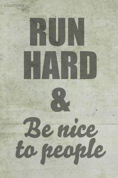 Run Hard and Be Nice to People.
