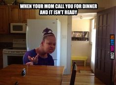 When Your Mom Call You For Dinner And It Isn't Ready - NoWayGirl