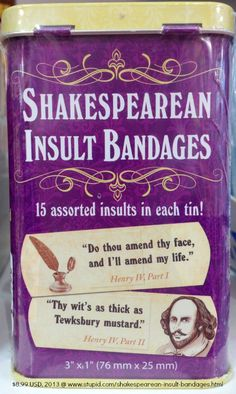 Shakespearean Insult Bandages. 15 per tin. Least expensive I could find were $8.99 USD (2013) which includes S&H at stupid.com. Available online at various store sites.
