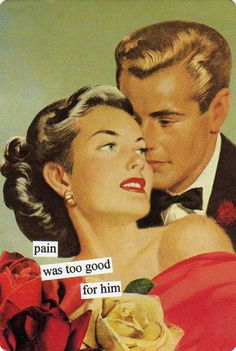Pain Was Too Good For Him - Anne Taintor
