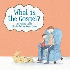 Just bought for Susie's Easter Basket -- What is the Gospel? by: Mandy Groce (Sojourn Community church, Louisville, KY)   *GREAT book, like all the children's book by Sojourn! (Available at LifeWay).