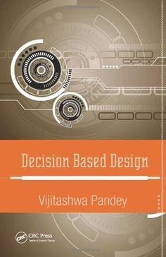 Decision Based Design by Vijitashwa Pandey  TA174 .P363 2014