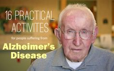 16 Practical Activities for Alzheimer's Patients: fiddle box, deck of cards, music, rubber tipped darts, untying knots, threading yarn or string, doll therapy, display of insects, fabric box, beach ball, fish tank, matching shapes, rairing, pom-poms, golf balls, picture puzzle