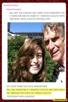 Reason#9 Bill Nye the science guy is one BAMF, he loves his fans and selfies. Happy birthday Bill!