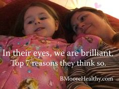 In our kids eyes, we are totally brilliant. Now, it's time for us to realize it.