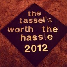 """The Tassel's Worth The Hassle"" - Graduation Cap #Truth"