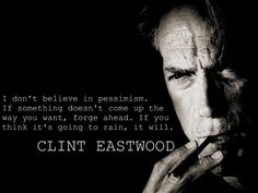 """I don't believe in pessimism. If something doesn't come up the way you want, forge ahead. If you think it's going to rain, it will."" - Clint Eastwood #clinteastwood #classic #hollywood #actors #quotes #celebrity #showbiz #movies #stars #quotes"