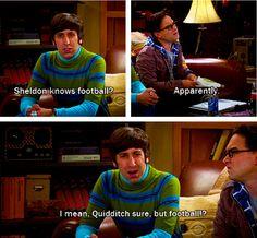 Sheldon, football, and Quidditch.  Big Bang Theory