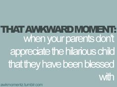 Or when your children don't appreciate the hilarious parents they have been blessed with!