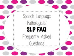 Simply Speech: S.L.P. F.A.Q.
