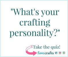 What's your crafting personality? There's only one way to find out...