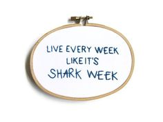 Live Every Week Like It's Shark Week Embroidery by OooohStitchy, $26.00