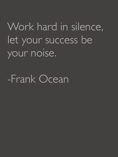 Work hard in silence, let your success be your noise | Anonymous ART of Revolution