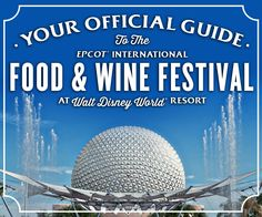 Everything you need to know about Epcot International Food & Wine Festival at Walt Disney World Resort!