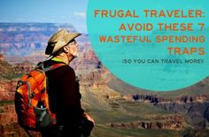 Frugal Traveler: Avoid These 7 Wasteful Spending Traps