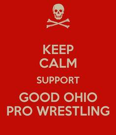 KEEP CALM SUPPORT GOOD OHIO PRO WRESTLING