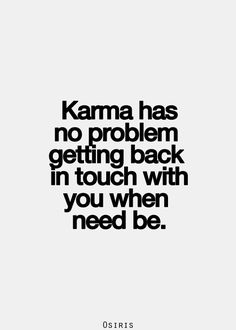 Karma is a bitch to EVERYONE