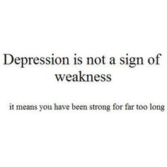 depression quotes, life, strong, true stori, wisdom, thought, inspir, weak, thing