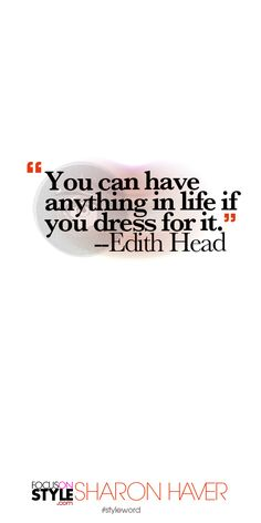 """""""You can have anything in life if you dress for it."""" --Edith Head Subscribe to the daily #styleword here: http://www.focusonstyle.com/styleword/ #quotes #styletips"""
