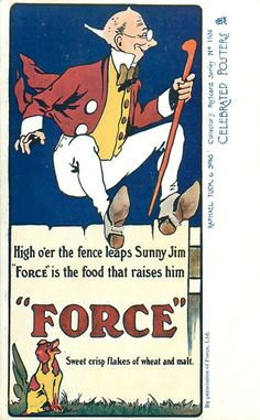 """HIGH O'ER THE FENCE LEAPS SUNNY JIM """"FORCE"""" IS THE FOOD THAT RAISES HIM """"FORSE"""", SWEET CRISP FLAKES OF WHEAT AND MALT."""