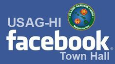"""USAG-HI Facebook Town Hall - Attend the quarterly online Facebook Town Hall, hosted by Col. Daniel Whitney, commander, USAG-HI, from 6-7:30 p.m., Tuesday, Nov. 27, at www.facebook.com/usaghawaii, under the """"Events"""" tab."""