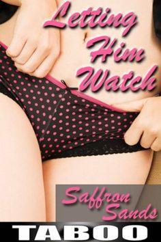 Letting Him Watch by Saffron Sands, http://www.amazon.com/dp/B00K6YKY9C/ref=cm_sw_r_pi_dp_CQWAtb0D44732