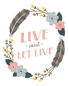Live and let live. tattoo ideas, life motto, live print, nurseri, prints, live and let live, motiv quot