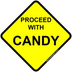 Proceed with candy. A great sign for navigating the roads of life. See other great signs at Lifesroadsigns.com.