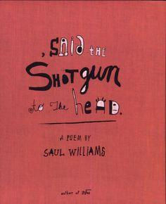 , said the shotgun to the head. - Saul Williams.