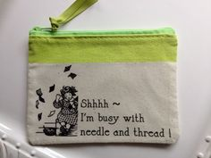 Shhhh ~ I'm busy with needle and thread! / zippered notions pouch