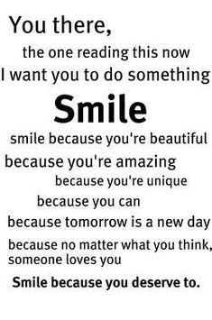 Smile because you deserve to. #Smile #Quote.  Some of you may not agree with me on my beliefs that's ok.  I love you anyway and God loves you so smile.  Smiling even if you don't feel like it can make you feel a little bit better.  Smile.  : ))