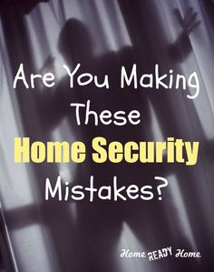 Are You Making These Home Security Mistakes?