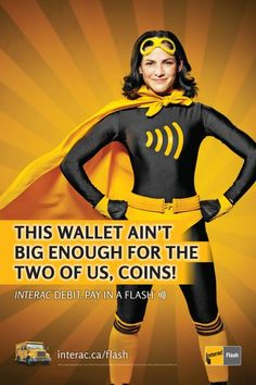 This wallet ain't big enough for the two of us, coins! Interac Debit. Pay In A Flash.