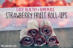Strawberry Fruit Roll Ups (strawberries, lemon juice, sugar)