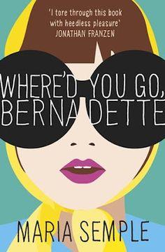 Where'd You Go, Bernadette – Maria Semple
