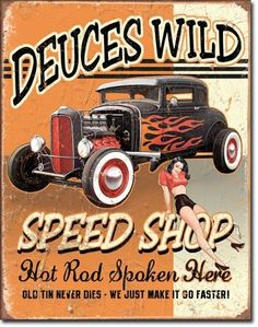 $9.06 Deuces Wild Speed Shop Hot Rod Distressed Retro Vintage Tin Sign  From Poster Revolution   Get it here: http://astore.amazon.com/ffiilliipp-20/detail/B0042B8KWI/181-2479959-4546809