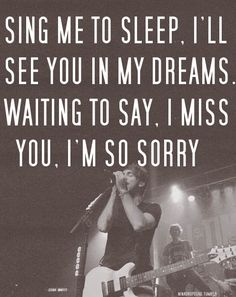 Sing me to sleep. i'll see you in my dreams waiting to say. i miss you. I'm so sorry.  All Time Low - Lullabies #Song #Lyrics #Quote
