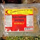 COMEAUX'S Crawfish Balls Size: 1 lbs. (12 balls)   Our Price:   $8.75      Buy 2 for $8.10 each     Buy 12 for $7.47 each