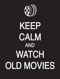 Keep Calm and Watch Old Movies