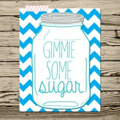 Instant Download- southern saying Gimmie some sugar Kitchen decor humor print at home Blue