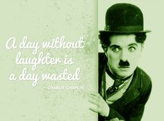 """A day without laughter is a day wasted."" - Charlie Chaplin Quote"